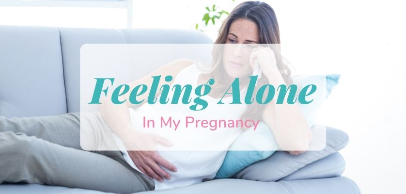 Feeling Alone In My Pregnancy