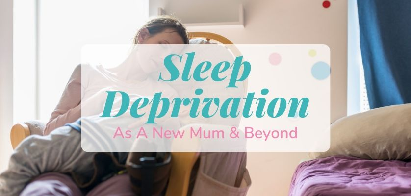 Sleep Deprivation As A New Mum & Beyond