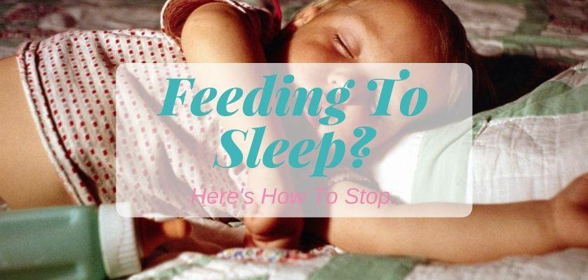 Feeding To Sleep? Here's How To Stop.